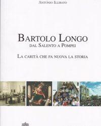 Il libro. Bartolo Longo. Dal Salento a Pompei. La carità che fa nuova la storia.